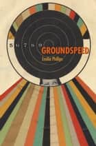 Groundspeed ebook by Emilia Phillips