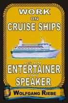 Work on Cruise Ships as an Entertainer & Speaker ebook by Wolfgang Riebe