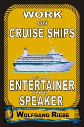 Working on Cruise Ships as an Entertainer & Speaker ebook by Wolfgang Riebe