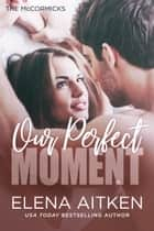 Our Perfect Moment ebook by Elena Aitken
