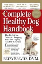 The Complete Healthy Dog Handbook ebook by Betsy Brevitz D.V.M.