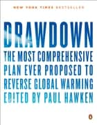 Drawdown - The Most Comprehensive Plan Ever Proposed to Reverse Global Warming ebook by Paul Hawken, Tom Steyer