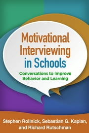 Motivational Interviewing in Schools - Conversations to Improve Behavior and Learning ebook by Stephen Rollnick, PhD,Sebastian G. Kaplan, PhD,Richard Rutschman, EdD
