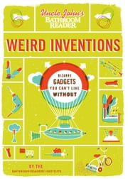 Uncle John's Bathroom Reader Weird Inventions ebook by Bathroom Readers' Institute