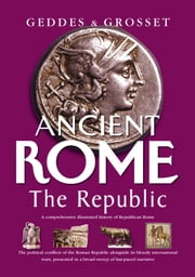 Ancient Rome The Republic - The political conflicts of the Roman Republic alongside its bloody, international wars ebook by H Havell