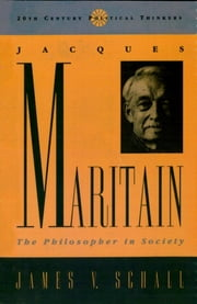 Jacques Maritain - The Philosopher in Society ebook by James V. Schall