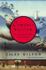 Samurai William - The Englishman Who Opened Japan ebook by Giles Milton