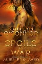 Alien Enslaved IV: Spoils of War ebook by Kaitlyn O'Connor