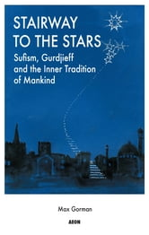 Stairway to the Stars - Sufism, Gurdjieff and the Inner Tradition of Mankind ebook by Gorman