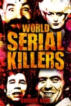 World Serial Killers ebook by Gordon Kerr