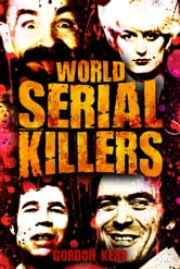 World Serial Killers - They kill for the thrill ebook by Gordon Kerr