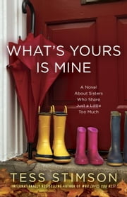 What's Yours Is Mine - A Novel About Sisters Who Share Just a Little Too Much ebook by Tess Stimson