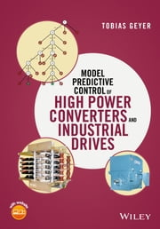 Model Predictive Control of High Power Converters and Industrial Drives ebook by Tobias Geyer