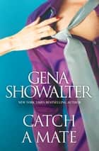 Catch A Mate ebook by Gena Showalter