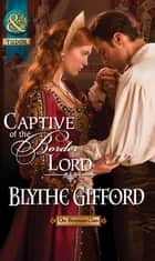 Captive of the Border Lord (Mills & Boon Historical) (The Brunson Clan, Book 2) ebook by Blythe Gifford