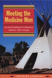Meeting the Medicine Men - An Englishman's Travels Among the Navajo ebook by Charles Langley