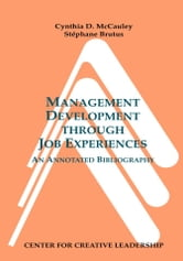 Management Development through Job Experiences: An Annotated Bibliography ebook by McCauley, Cynthia D.