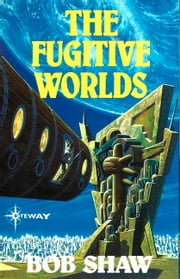 The Fugitive Worlds - Land and Overland Book 3 ebook by Bob Shaw