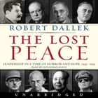The Lost Peace - Leadership in a Time of Horror and Hope: 1945-1953 audiobook by Robert Dallek