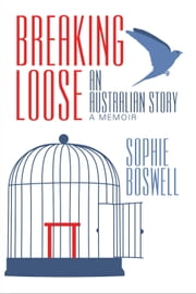 Breaking Loose : An Australian Story ebook by Sophie Boswell