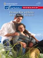Home For A Hero (Mills & Boon Love Inspired) (Shelter Island Stories, Book 3) ebook by Mary Anne Wilson