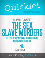 Quicklet on R. Barri Flowers' The Sex Slave Murders: The True Story of Serial Killers Gerald and Charlene Gallego ebook by Taj  Shareef