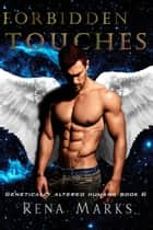 Forbidden Touches - Genetically Altered Humans, #6 ebook by Rena Marks