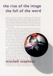 The Rise of the Image, the Fall of the Word ebook by Mitchell Stephens