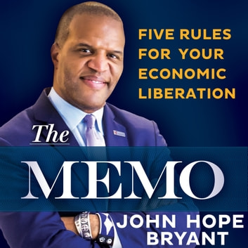 The Memo - Five Rules for Your Economic Liberation audiobook by John Hope Bryant