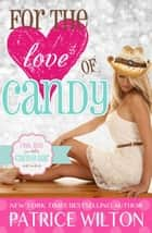 For the Love of Candy - The Candy Bar series, #4 ebook by Patrice Wilton