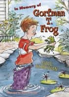 In Memory of Gorfman T. Frog ebook by Gail Donovan