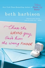 Chose the Wrong Guy, Gave Him the Wrong Finger ebook by Beth Harbison