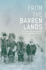 From the Barren Lands - Fur Trade, First Nations and a Life in Northern Canada ebook by Leonard Flett