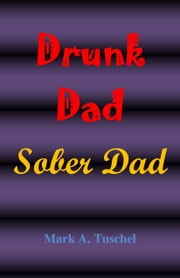 Drunk Dad, Sober Dad ebook by Mark Tuschel