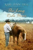 The Long Ride Home: A Montana Rodeo Romance ebook by Kari Lynn Dell