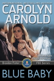Blue Baby - Brandon Fisher FBI Series, #4 eBook von Carolyn Arnold