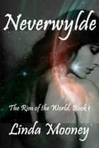 Neverwylde ebook by Linda Mooney