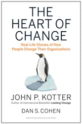 The Heart of Change - Real-Life Stories of How People Change Their Organizations ebook by John P. Kotter,Dan S. Cohen