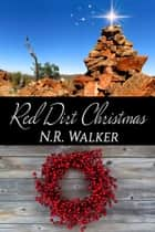 Red Dirt Christmas (Red Dirt Heart 3.5) ebook by N.R. Walker