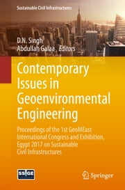 Contemporary Issues in Geoenvironmental Engineering - Proceedings of the 1st GeoMEast International Congress and Exhibition, Egypt 2017 on Sustainable Civil Infrastructures ebook by D N Singh, Abdullah Galaa