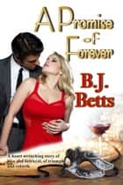 A Promise of Forever ebook by B. J. Betts