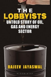 Lobbyists - Untold Story of Oil Gas and Energy Sector ebook by Rajeev Jayaswal
