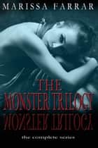 The Monster Trilogy - The Complete Series ebook by Marissa Farrar