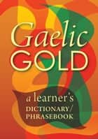 Gaelic Gold - A Learner's Dictionary/Phrasebook ebook by Lexus, Steaphan MacRisnidh, Peter Terrell,...