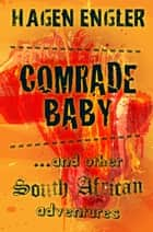Comrade Baby ...and other South African Adventures ebook by Hagen Engler