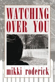 WATCHING OVER YOU ebook by mikki roderick