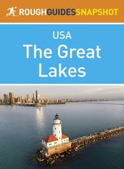 The Great Lakes Rough Guides Snapshot USA (includes Ohio, Michigan, Indiana, Illinois, Chicago, Wisconsin and Minnesota) ebook by Samantha Cook,Jeff Dickey,Nick Edwards,Greg Ward