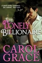 Lonely Billionaire ebook by Carol Grace