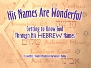 His Names Are Wonderful - Getting to Know God Through His Hebrew Names ebook by Elizabeth L. Vander Meulen & Barbara D. Malda
