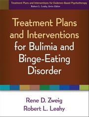 Treatment Plans and Interventions for Bulimia and Binge-Eating Disorder ebook by Zweig, Rene D.
